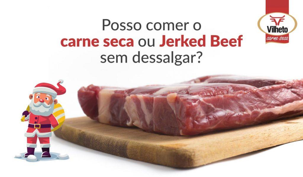 Posso comer a carne seca ou Jerked Beef sem dessalgar?