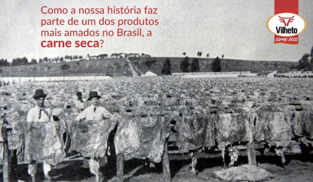 Como a nossa história faz parte de um dos produtos mais amados no Brasil, a carne seca?