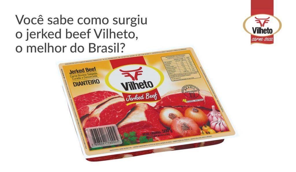 Você sabe como surgiu o jerked beef Vilheto, o melhor do Brasil?