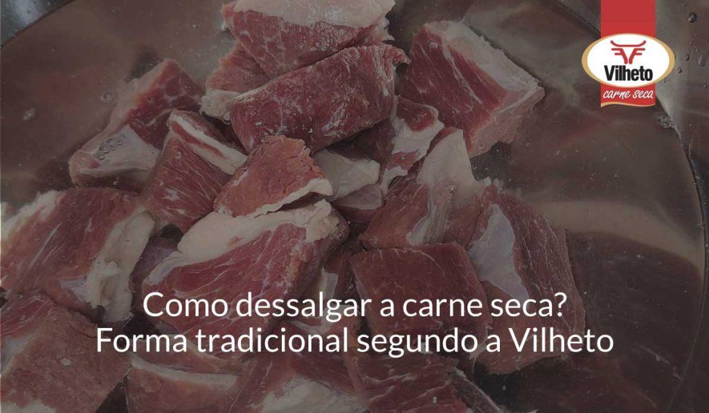 Como dessalgar a carne seca? Forma tradicional segundo a Vilheto