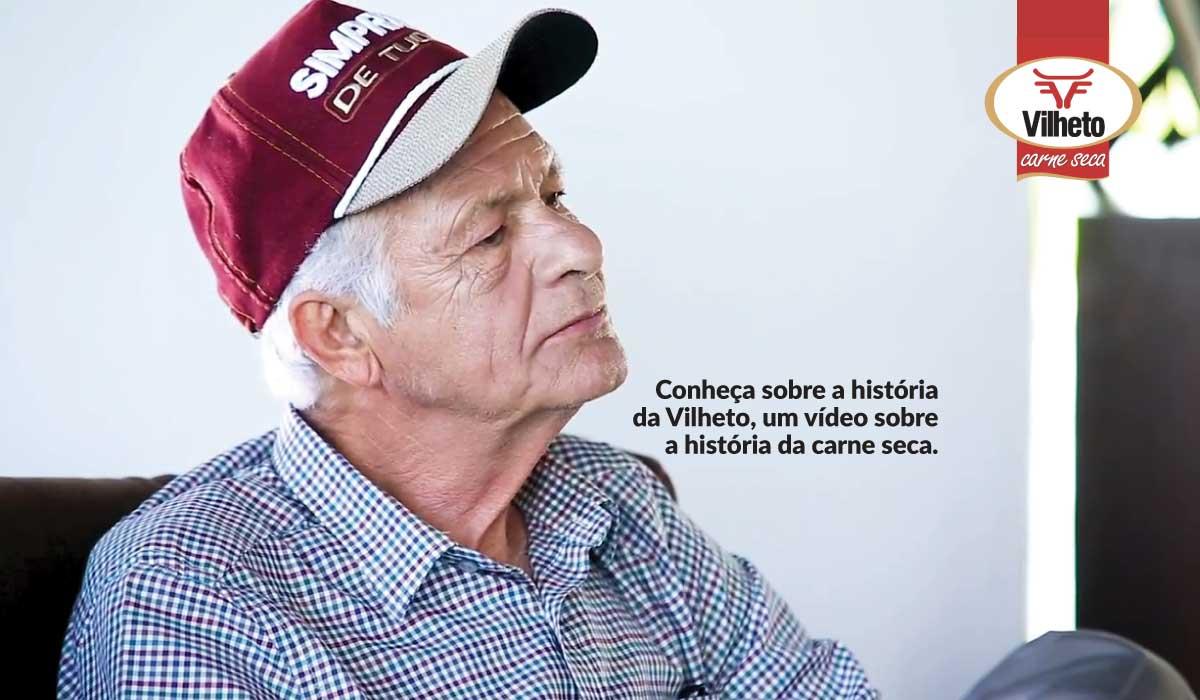 Conheça sobre a história da Vilheto, um vídeo sobre a história da carne seca.