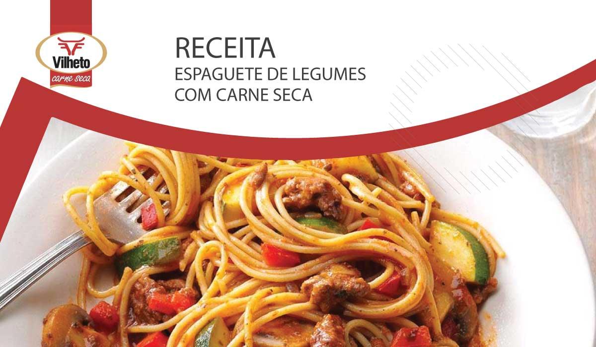 Receita da semana com carne seca Vilheto, espaguete de legumes com Carne Seca
