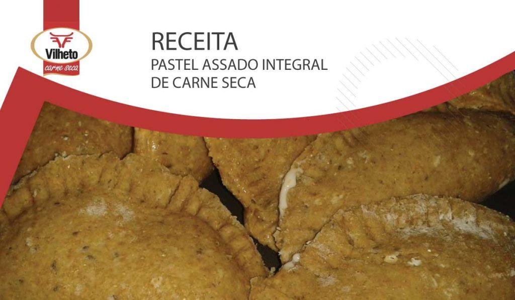 Pastel Assado Integral com carne seca Vilheto
