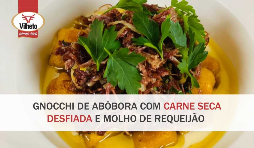 Gnocchi de abóbora com carne seca Vilheto desfiada e molho de requeijão